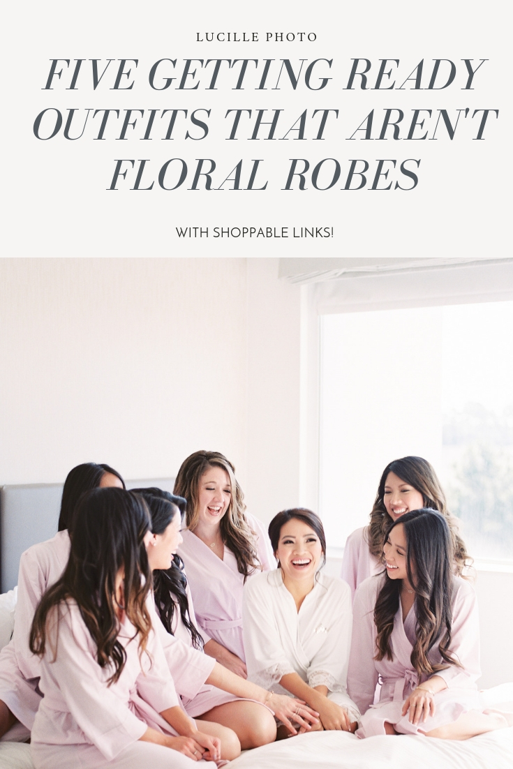 Five Getting Ready Alternatives to Floral Robes - Lucille Photo
